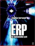 ERP : The Implementation Cycle, Harwood, Stephen, 0750652071