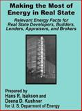 Making the Most of Energy in Real State : Relevant Energy Facts for Real State Developers, Builders, Lenders, Appraisers, and Brokers, U. S. Department of Energy Staff, 0894992074