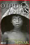 Other Asias, Spivak, Gayatri Chakravorty, 1405102071