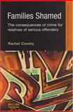 Families Shamed : The Consequences of Crime for Relatives of Serious Offenders, Condry, Rachel, 184392207X