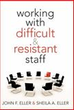 Working with Difficult and Resistant Staff, Eller, John F. and Eller, Sheila A., 1935542079