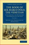 The Book of Ser Marco Polo, the Venetian : Concerning the Kingdoms and Marvels of the East, Polo, Marco, 1108022073
