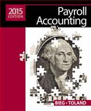 Payroll Accounting 2015, Bieg, Bernard J. and Toland, Judith A., 1285862074