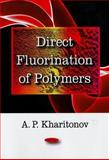 Direct Fluorination of Polymers, A.P. Kharitonov (Institute of Energy Problems of Chemical Physics (Branch) of the Russian Academy of Sciences Russia) Staff, Russia) and Kharitonov, A. P., 1604562072