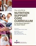The A. S. P. E. N. Adult Nutrition Support Core Curriculum, 2nd Edition 2nd Edition