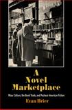 A Novel Marketplace : Mass Culture, the Book Trade, and Postwar American Fiction, Brier, Evan, 0812242076