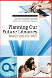Planning Our Future Libraries, Kim Leeder and Eric Frierson, 0838912079