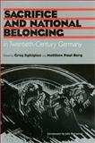 Sacrifice and National Belonging in Twentieth-Century Germany, , 1585442070