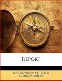 Report, Connecticut Railroad Commissioners, 1142112071