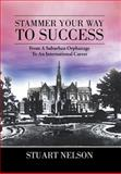 Stammer Your Way to Success, Stuart Nelson, 1483602079