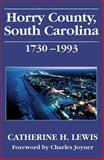 Horry County, South Carolina, 1730-1993, Catherine H. Lewis, 1570032076