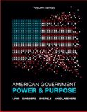 American Government : Power and Purpose, Lowi, Theodore J. and Ginsberg, Benjamin, 0393912078