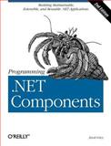 Programming . NET Components : Building, Maintanable, Extensible, and Reusable .Net Applications, Lowy, Juval, 0596102070