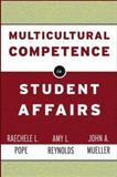 Multicultural Competence in Student Affairs, Pope, Raechele L. and Reynolds, Amy L., 0787962074
