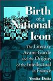 Birth of a National Icon : The Literary Avant-Garde and the Origins of the Intellectual in France, Datta, Venita, 0791442071