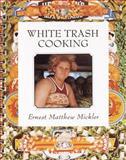 White Trash Cooking, Ernest M. Mickler, 0898152070
