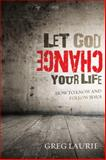 Let God Change Your Life, Greg Laurie, 1434702073