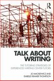 Talk about Writing : The Tutoring Strategies of Experienced Writing Center Tutors, Mackiewicz, Jo and Kramer Thompson, Isabelle, 1138782076