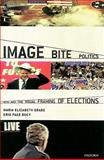 Image Bite Politics : News and the Visual Framing of Elections, Grabe, Maria Elizabeth and Bucy, Erik Page, 0195372077