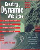 Creating Dynamic Web Sites : A Webmaster's Guide to Interactive Multimedia, Fisher, Scott, 0201442078