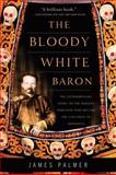 The Bloody White Baron, James Palmer, 0465022073