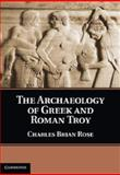 The Archaeology of Greek and Roman Troy, Rose, Charles Brian, 0521762073