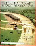 British Aircraft Before the Great War, Michael H. Goodall and Albert E. Tagg, 0764312073