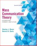Mass Communication Theory : Foundations, Ferment, and Future, Baran, Stanley and Davis, Dennis, 1285052072