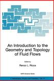 An Introduction to the Geometry and Topology of Fluid Flows : Proceedings of the NATO Advanced Study Institute on Pedagogical Workshop on Geometry and Topology of Fluid Flows, Held in Cambridge, United Kingdom, from 11 to 22 September 2000, , 1402002076