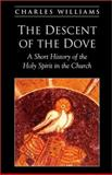 The Descent of the Dove : A History of the Holy Spirit in the Church, Williams, Charles, 1573832073