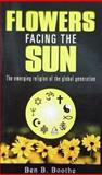 Flowers Facing the Sun : The Emerging Religion of the Global Generation, Boothe, Ben, 1878162071