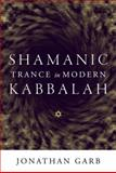 Shamanic Trance in Modern Kabbalah 9780226282077