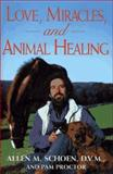 Love, Miracles and Animal Healing, Allen M. Schoen and Pam Proctor, 0684802074