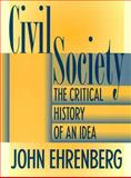 Civil Society : The Critical History of an Idea, Ehrenberg, John, 0814722075
