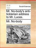 Mr No-Body's Anti-Ticklerian Address to Mr Lucas, No-Body, 1140712071