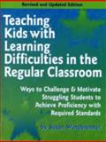 Teaching Kids with Learning Difficulties in the Regular Classroom : Ways to Challenge and Motivate Struggling Students to Achieve Proficiency with Required Standards, Winebrenner, Susan, 1575422077
