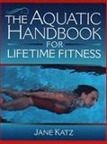 The Aquatic Handbook for Lifetime Fitness, Katz, Jane, 0205172075