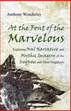 At the Font of the Marvelous : Exploring Oral Narrative and Mythic Imagery of the Iroquois and Their Neighbors, Wonderley, Anthony Wayne, 081563207X