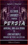 A Second Journey through Persia, Armenia, and Asia Minor, to Constantinople, between the years 1810 And 1816, James J. Morier, 1402152078
