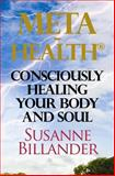 META-Health Consciously Healing Body and Soul, Susanne Billander, 1492942073