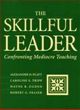 The Skillful Leader : Confronting Mediocre Teaching, Platt, Alexander D. and Tripp, Caroline E., 1886822077