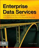 Enterprise Data Services : Effectively Sharing Your Master and Reference Data with Reusable Services, Sarkar, Pushpak, 012405207X