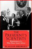 President's Scientists : Reminiscences of a White House Science Advisor, Bromley, D. Allan, 0300102070