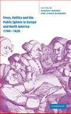 Press, Politics and the Public Sphere in Europe and North America, 1760-1820 9780521662079