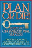 Plan or Die! : 101 Keys to Organizational Success, Nolan, Timothy M. and Goodstein, Leonard D., 0893842079