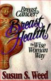 Breast Cancer? Breast Health!, Susun S. Weed, 0961462078
