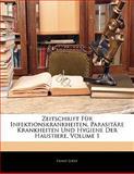 Zeitschrift Für Infektionskrankheiten, Parasitäre Krankheiten Und Hygiene Der Haustiere, Volume 1, Ernst Joest, 114284207X