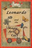 Leonardo and the Magic Art Cart, Marianne Bickett, 1466982071
