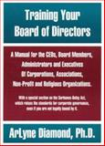 Training Your Board of Directors : A Manual for the CEOs, Board Members, Administrators and Executives of Corporations, Associations, Non-Profit and Religious Organizations, Diamond, ArLyne, 1552702073