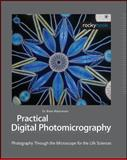 Practical Digital Photomicrography : Photography Through the Microscope for the Life Sciences, Matsumoto, Brian, 1933952075